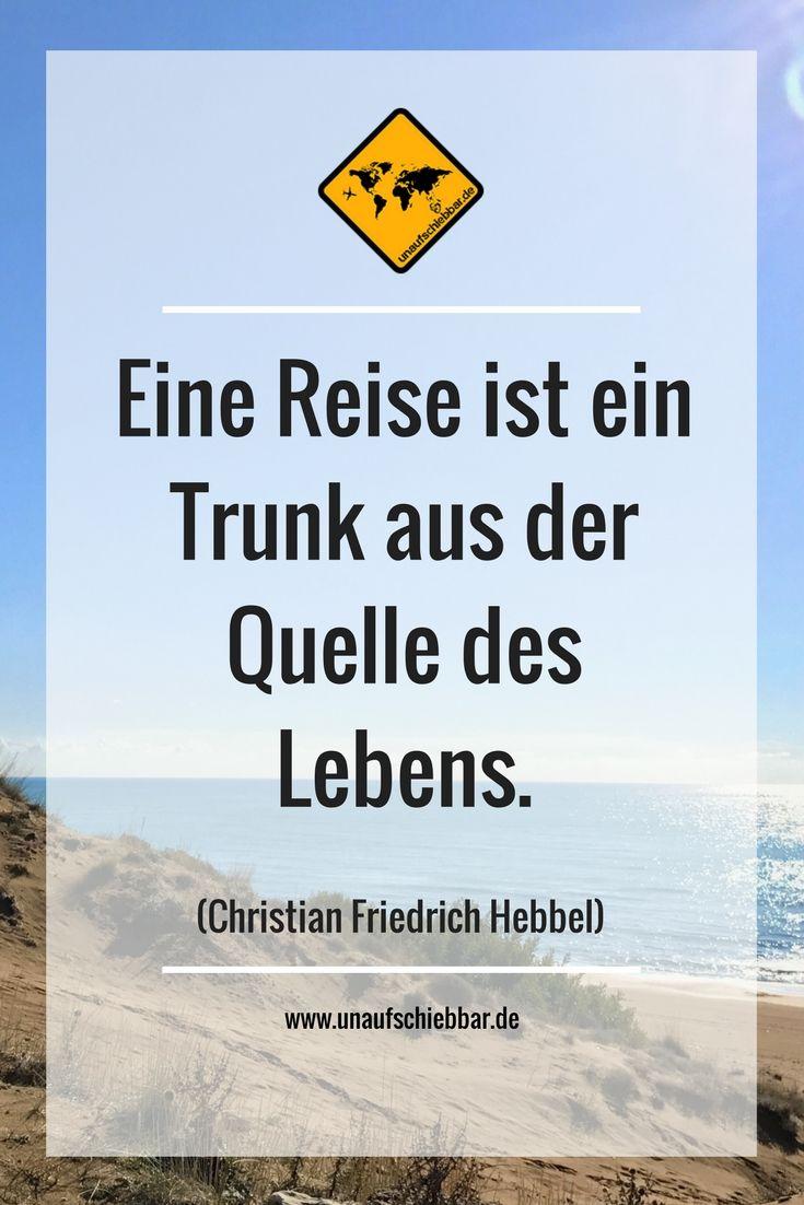 Eine Reise ist ein Trunk aus der Quelle des Lebens.  (Christian Friedrich Hebbel) #Reisezitat #Zitate #Sprüche #Quotes #Reisesprüche #Travel #Reisen #Leben #Live