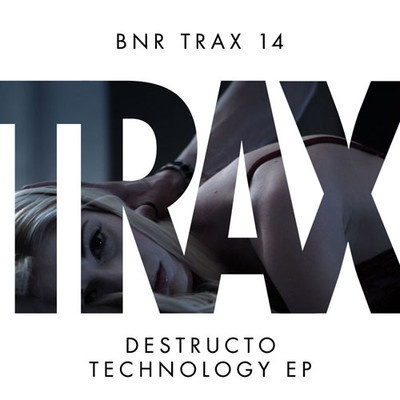 Destructo - Technology EP | April 9, 2012 on BNR TRAX