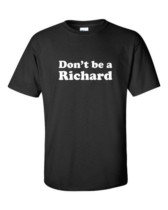 Don't be a Richard Tshirt Funny rude jerk by bobstshirtcompany, $14.99