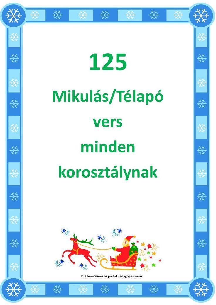 125 Mikulás-Télapó vers kicsiknek iskolásoknak felnőtteknek A magyar mikulás versek legjavát, 125 ünnepi verset, és Mikulás dalokat, rigmusokat gyűjtöttünk egybe, amely a legkisebbektől a felnőttekig mindenkihez szólnak.