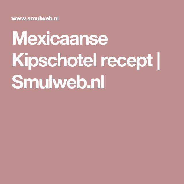 Mexicaanse Kipschotel recept | Smulweb.nl