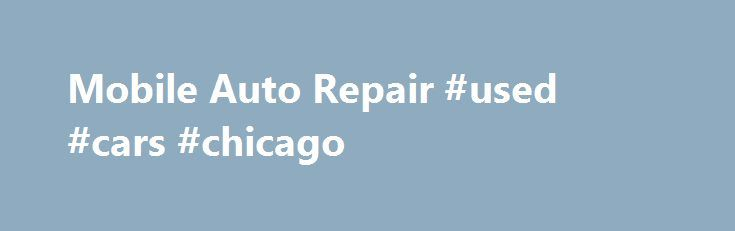 Mobile Auto Repair #used #cars #chicago http://japan.remmont.com/mobile-auto-repair-used-cars-chicago/  #mobile auto repair # Mobile Auto Repair Kirby Lombard, ready to come to your home or work with his mobile auto repair shop . Mobile auto repair by Kirby the Mobile Mechanic is a superior alternative to sitting around waiting in a dirty automotive mechanic waiting room for your car to be repaired any more. Kirby Lombard the mobile mechanic of Mobile Pros car repair service can come to your…