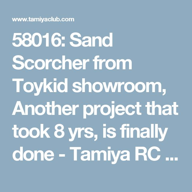 58016: Sand Scorcher from Toykid showroom, Another project that took 8 yrs, is finally done - Tamiya RC & Radio Control Cars