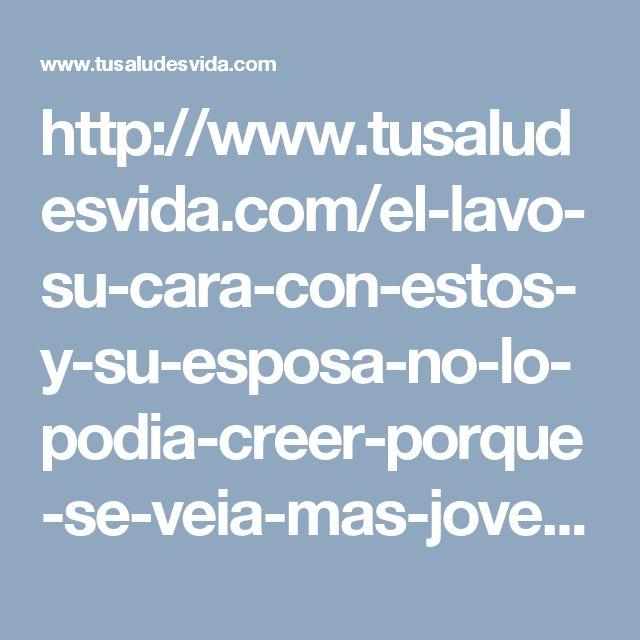 http://www.tusaludesvida.com/el-lavo-su-cara-con-estos-y-su-esposa-no-lo-podia-creer-porque-se-veia-mas-joven-que-ella/