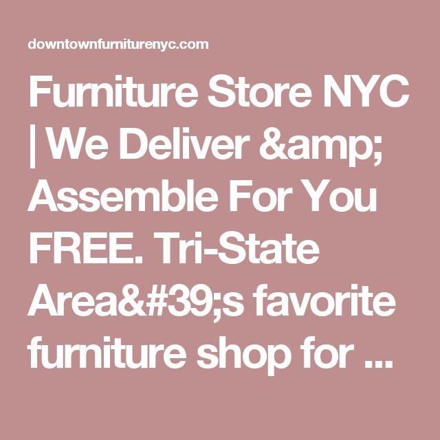 Furniture Store NYC | We Deliver & Assemble For You FREE. Tri-State Area's favorite furniture shop for best discount deals on living room sets, sofas, bedroom sets, dining tables, home office furniture, and everything in between.