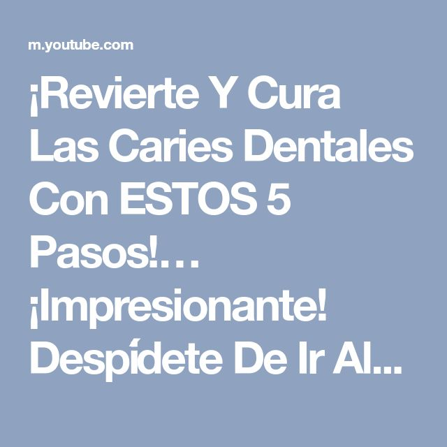 ¡Revierte Y Cura Las Caries Dentales Con ESTOS 5 Pasos!… ¡Impresionante! Despídete De Ir Al Dentist - YouTube