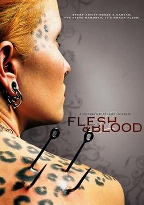 Flesh & Blood (2007) Take a penetrating look at the fascinating career of controversial body modification artist Steve Haworth as he literally gets under the skin of his customers, surgically implanting metal ornaments onto their bodies without the use of anesthesia. Clearly not intended for the squeamish or faint of heart, this graphic documentary delves into the reasons why people from all over the world want to change their appearance so radically.