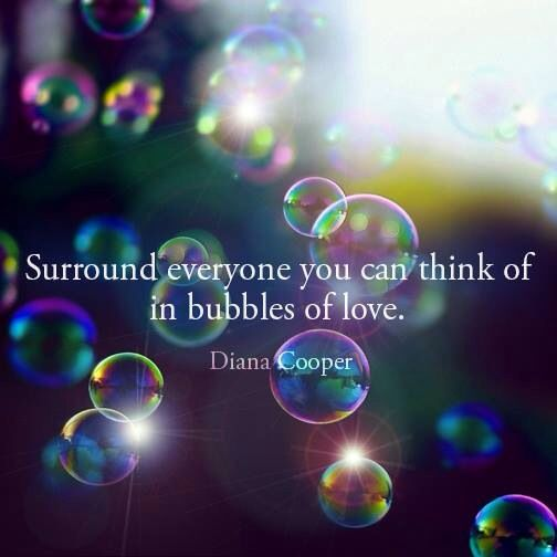 Surround everyone you can think of in bubbles of love.