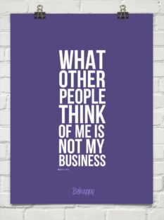 what  other  people  think  of me is  not my  business