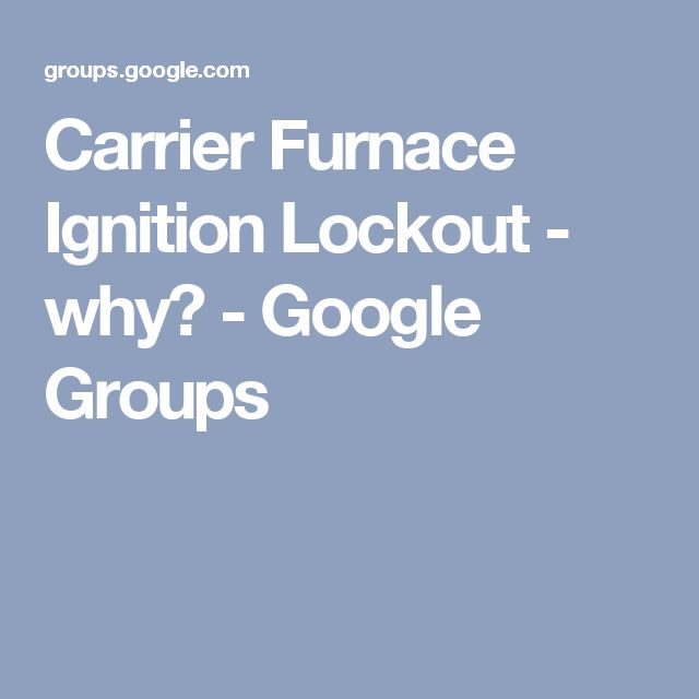 Carrier Furnace Ignition Lockout - why? - Google Groups