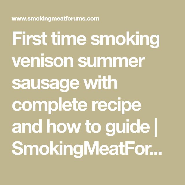 First time smoking venison summer sausage with complete recipe and how to guide | SmokingMeatForums