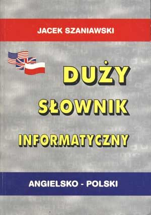 Duży słownik informatyczny angielsko-polski, Jacek Szaniawski, ArsKom, 1998, http://www.antykwariat.nepo.pl/duzy-slownik-informatyczny-angielskopolski-jacek-szaniawski-p-1182.html