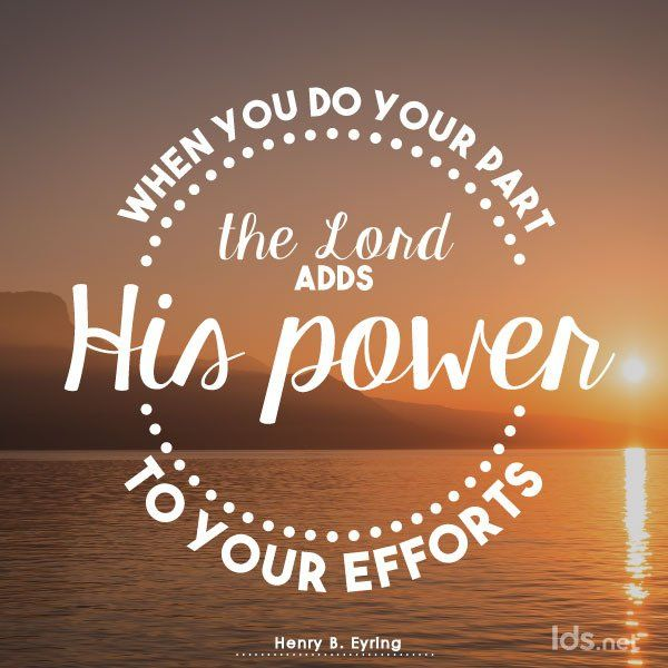 """""""When you do your part, the Lord adds His power to your efforts."""" From #PresEyring GRACE"""
