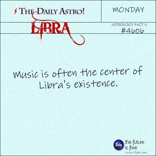 I'm a Libra. October 9th. And music is most definitely a ginormous part of my existance.