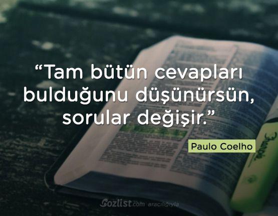 Tam bütün cevapları bulduğunu düşünürsün, sorular değişir. #paulo #coelho #sözleri #anlamlı #şair #kitap