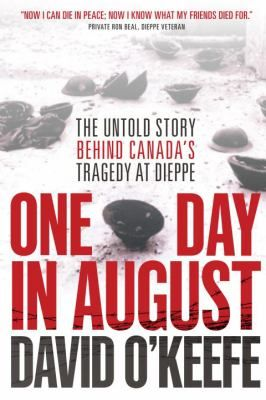 One Day in August: The Untold Story Behind Canada's Tragedy at Dieppe by David R. O'Keefe #canada150 #worldwar2 #diepperaid #dieppe