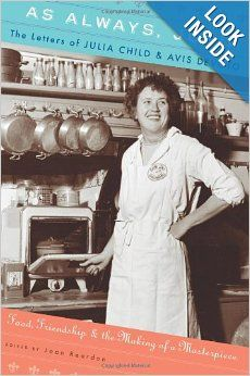 As Always, Julia: The Letters of Julia Child and Avis DeVoto: Joan Reardon: 9780547417714: Amazon.com: Books