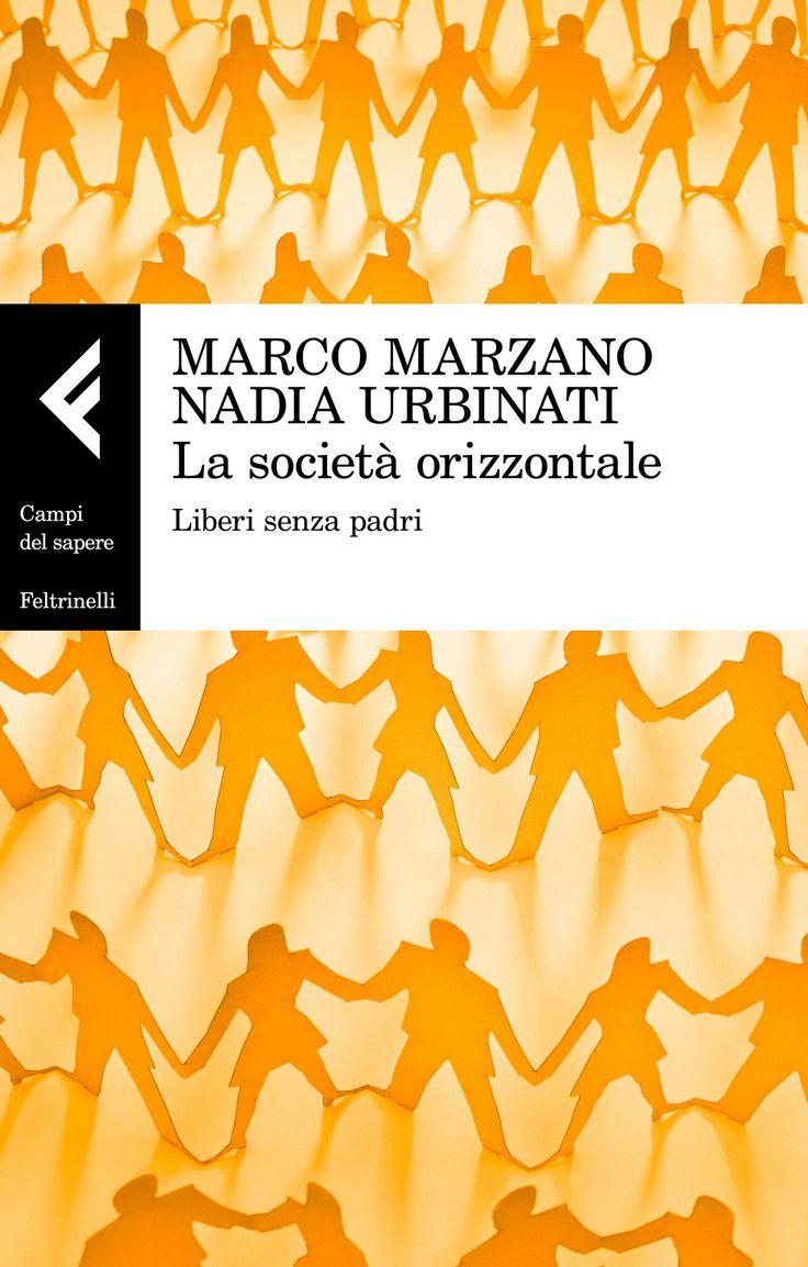 Marco Marzano - Nadia Urbinati La Società Orizzontale - Feltrinelli, 2017