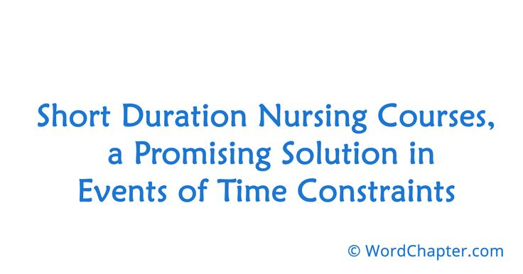 Short Duration Nursing Courses, a Promising Solution in Events of Time Constraints | Nursing Courses