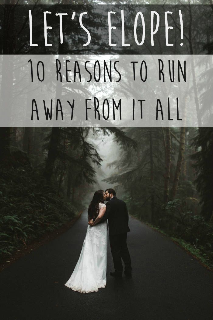 Let's Elope! 10 reasons to run away from it all. #elopements