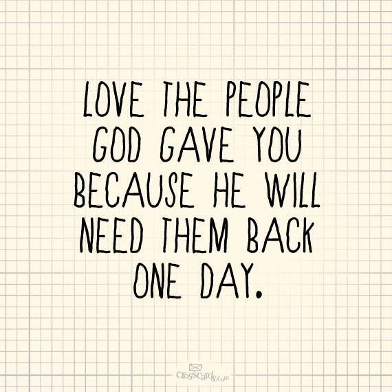 LOVE the people God gave you....