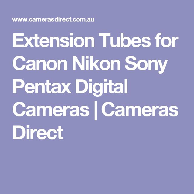 Extension Tubes for Canon Nikon Sony Pentax Digital Cameras | Cameras Direct