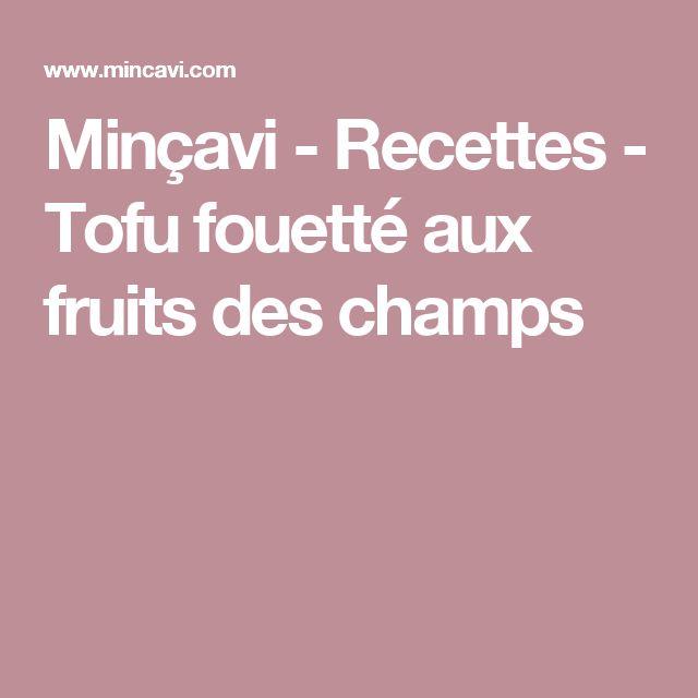Minçavi - Recettes - Tofu fouetté aux fruits des champs