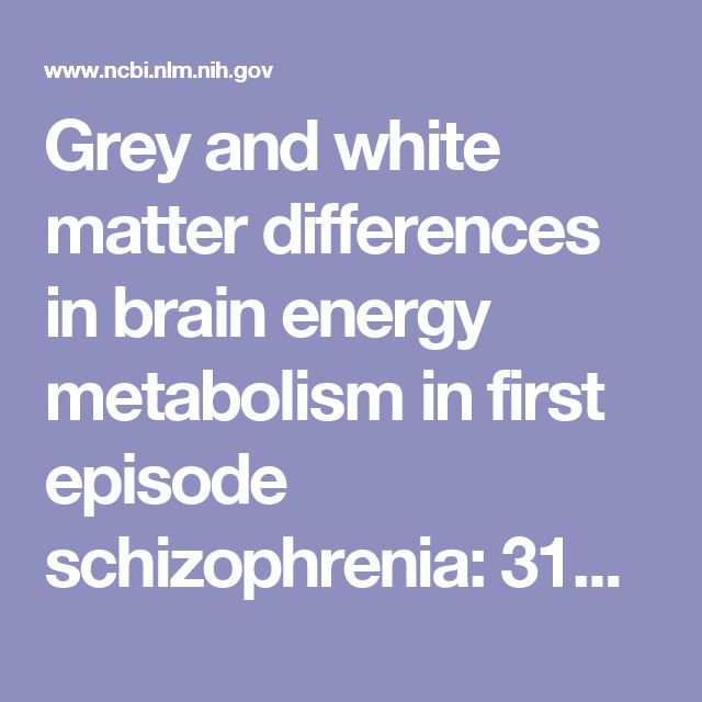 Grey and white matter differences in brain energy metabolism in first episode schizophrenia: 31P-MRS chemical shift imaging at 4 Tesla.  - PubMed - NCBI