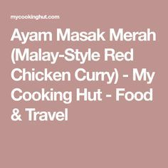 Ayam Masak Merah (Malay-Style Red Chicken Curry) - My Cooking Hut - Food & Travel