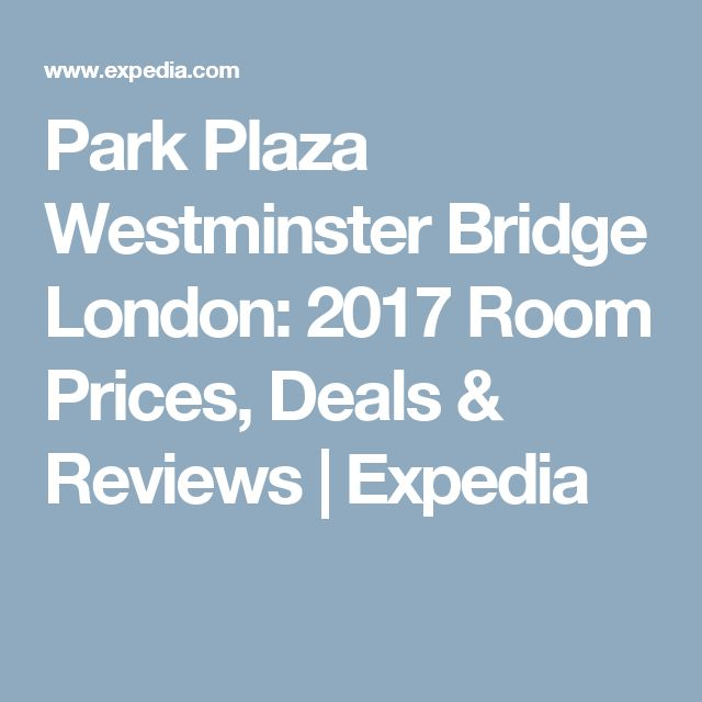 Park Plaza Westminster Bridge London: 2017 Room Prices, Deals & Reviews | Expedia