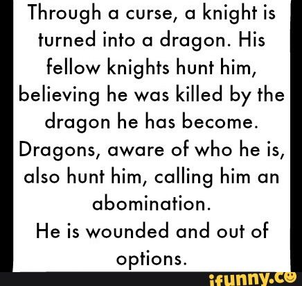 Plot twist he's actually a good guy who was blamed for something a crappy knight did and then accidentally cursed instead of him.
