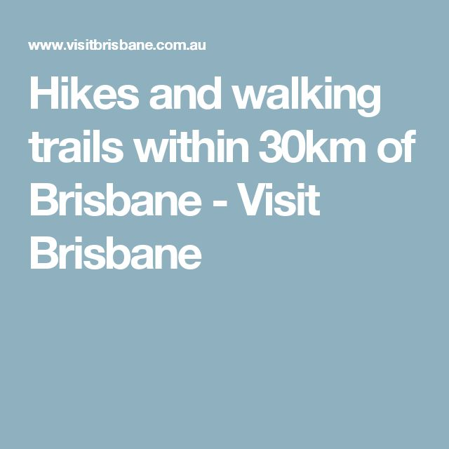 Hikes and walking trails within 30km of Brisbane - Visit Brisbane