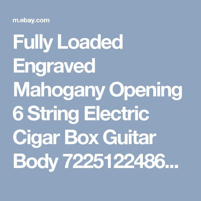 Fully Loaded Engraved Mahogany Opening 6 String Electric Cigar Box Guitar Body  722512248663 | eBay