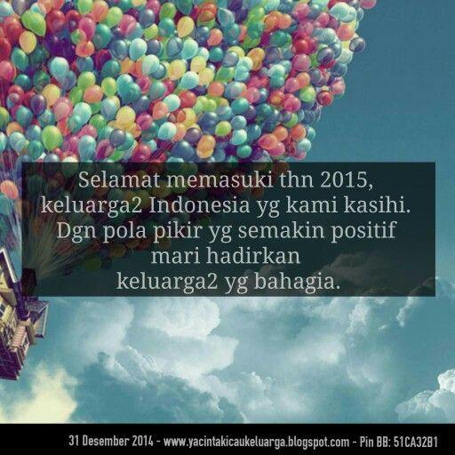 Selamat memasuki thn 2015, keluarga2 Indonesia yg kami kasihi. Dgn pola pikir yg semakin positif mari hadirkan keluarga2 yg bahagia.