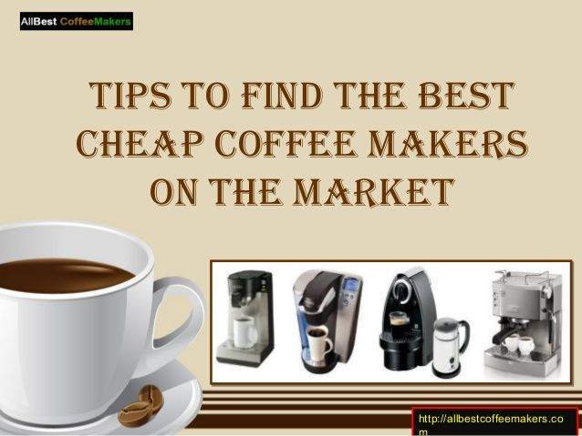 tips to find the best cheap coffee makers on the market