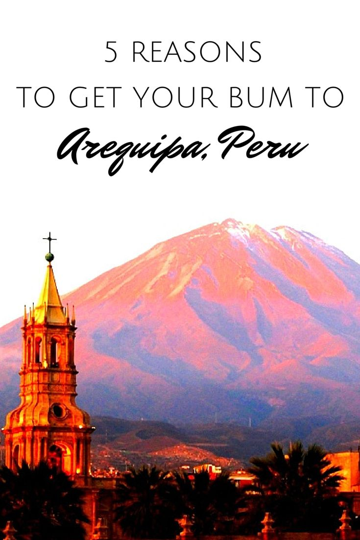 5 Reasons to visit #Arequipa in #Peru. #travel For more Peru travel tips visit: http://www.tammyandchrisonthemove.com