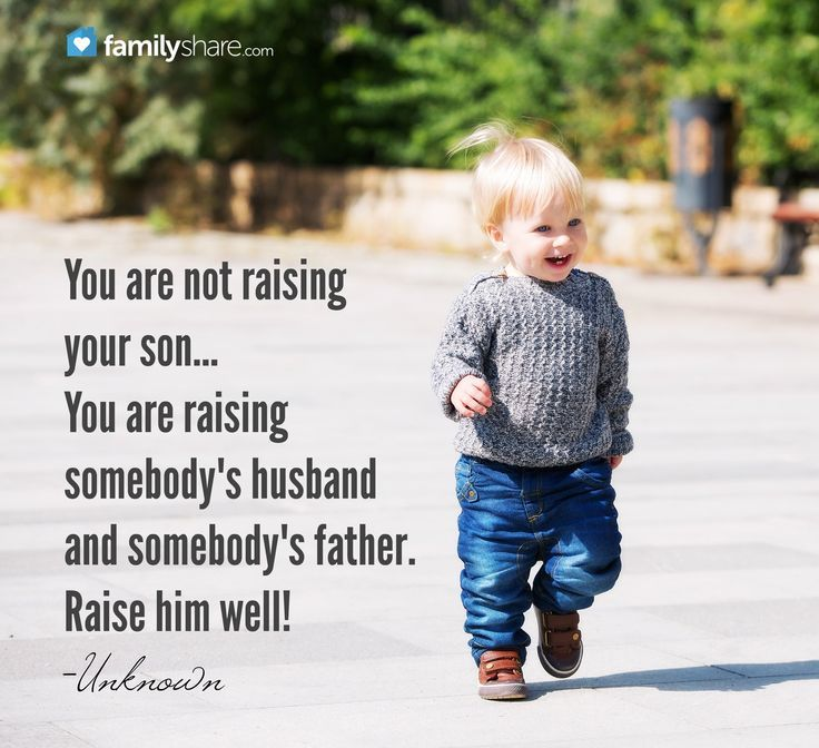 You Are Not Raising Your Son You Apos Re Raising Somebody Apos S Hu Childrens Day Quotes Parenting Quotes My Children Quotes