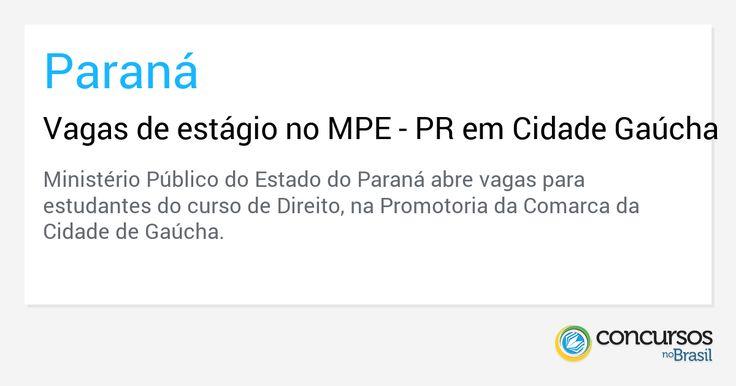 Vagas de estágio no MPE - PR em Cidade Gaúcha - http://anoticiadodia.com/vagas-de-estagio-no-mpe-pr-em-cidade-gaucha/