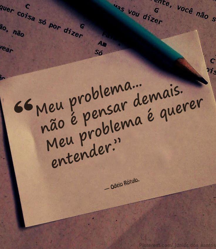 """""""Meu problema não é pensar demais. Meu problema é querer entender."""""""