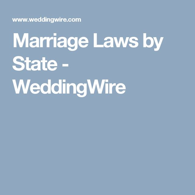 Marriage Laws by State - WeddingWire