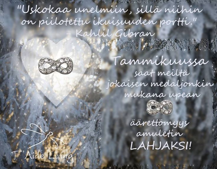 """""""Uskokaa unelmiin, sillä niihin on piilotettu ikuisuuden portti."""" - Kahlil Gibran  Lahjojen jakoo jatkoo! Tammikuussa 2015 saat meiltä jokaisen medaljonkin mukana upean """"äärettömyys"""" amuletin LAHJAKSI!"""