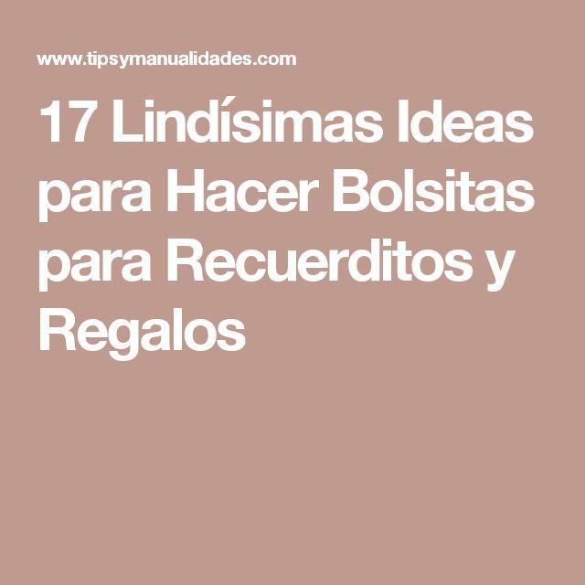 17 Lindísimas Ideas para Hacer Bolsitas para Recuerditos y Regalos