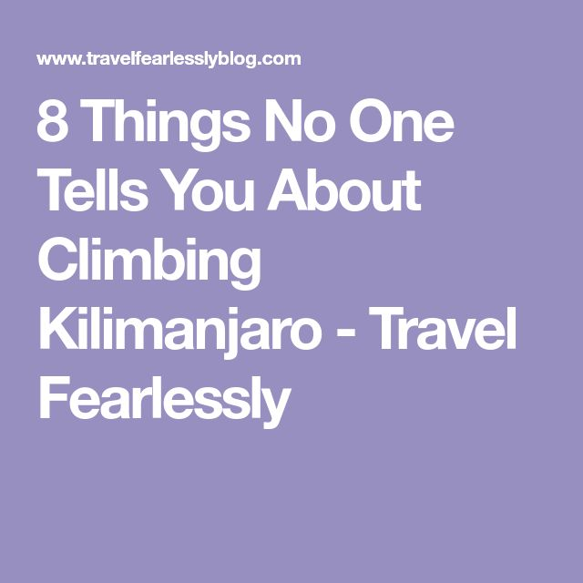 8 Things No One Tells You About Climbing Kilimanjaro - Travel Fearlessly