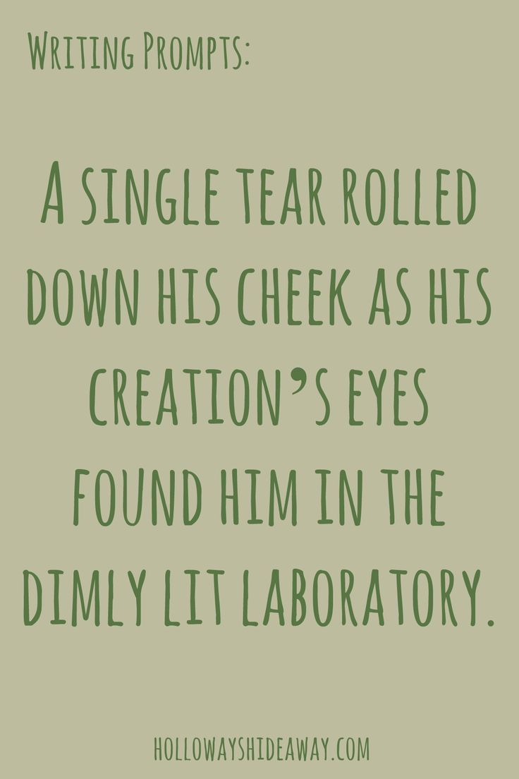 Halloween Writing Prompts Part 5-October 2016-A single tear rolled down his cheek as his creations eyes found him in the dimly lit laboratory