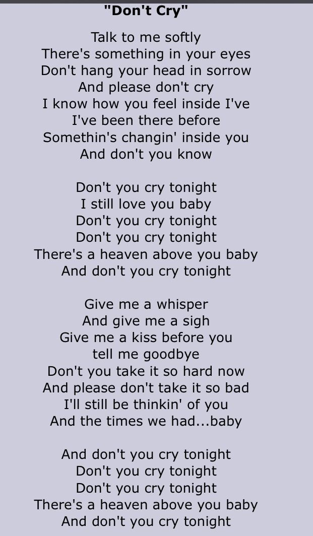 Guns N Roses. Don't Cry lyrics. This is my ultimate funeral song. I love these lyrics. Good and bad.
