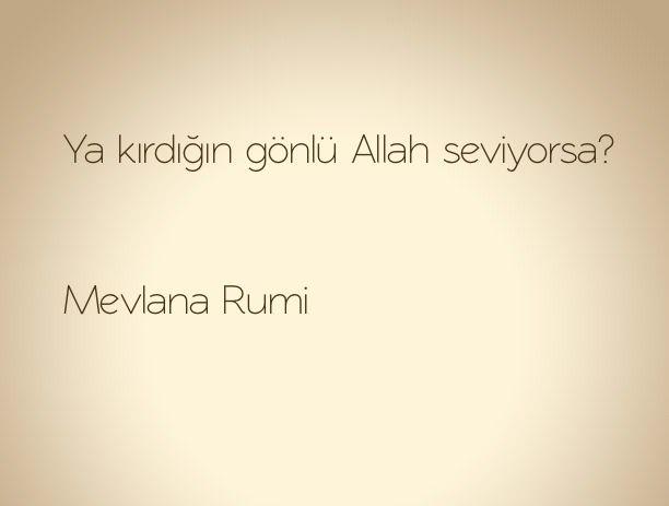 Ya kirdigin gonlu Allah seviyorsa? - Mevlana Rumi ilaida.tumblr.com -- Yozgat