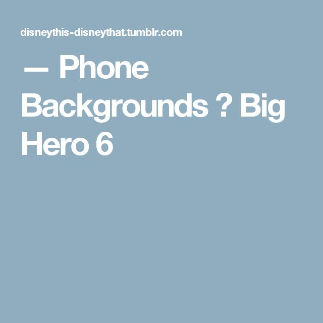 — Phone Backgrounds→ Big Hero 6