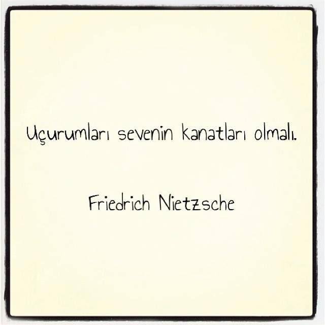Uçurumları sevenin, kanatları olmalı.   - Friedrich Nietzsche