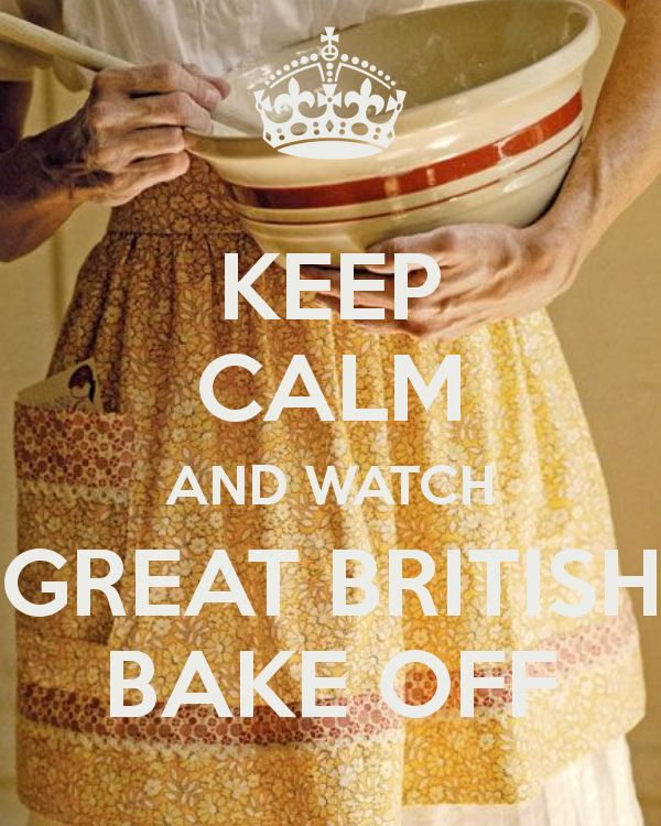 KEEP CALM AND WATCH GREAT BRITISH BAKE OFF