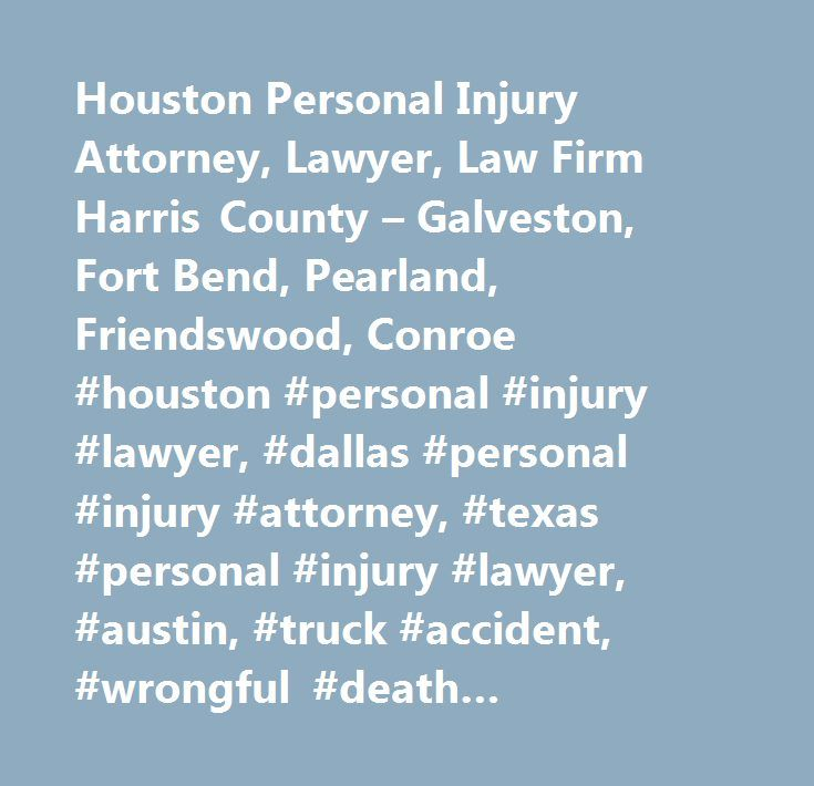 Houston Personal Injury Attorney, Lawyer, Law Firm Harris County – Galveston, Fort Bend, Pearland, Friendswood, Conroe #houston #personal #injury #lawyer, #dallas #personal #injury #attorney, #texas #personal #injury #lawyer, #austin, #truck #accident, #wrongful #death #accidents, #mesothelioma, #accident #claims, #fort #worth #injury #cases, #pursley #law #firm, #harris #county, #galveston, #fort #bend, #pearland, #friendswood, #conroe…